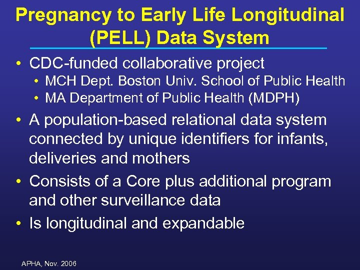 Pregnancy to Early Life Longitudinal (PELL) Data System • CDC-funded collaborative project • MCH