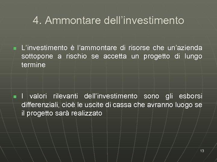 4. Ammontare dell'investimento n n L'investimento è l'ammontare di risorse che un'azienda sottopone a