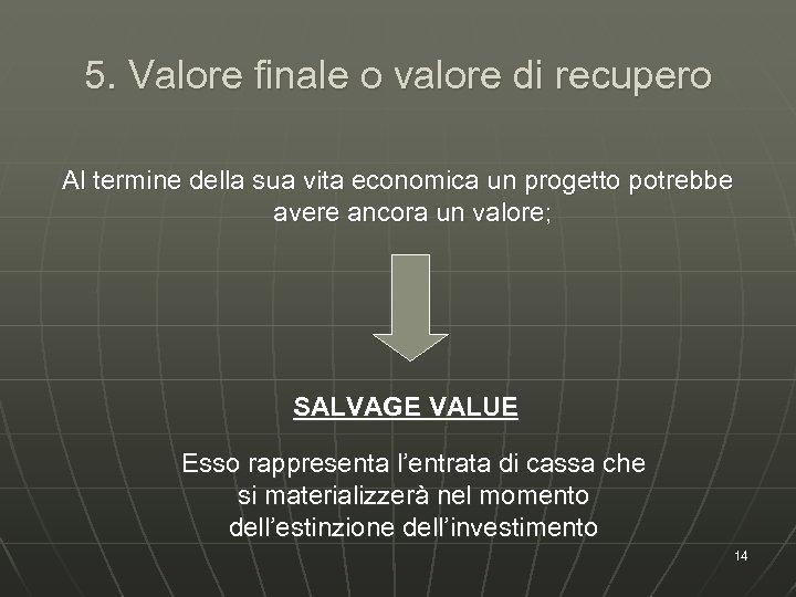 5. Valore finale o valore di recupero Al termine della sua vita economica un
