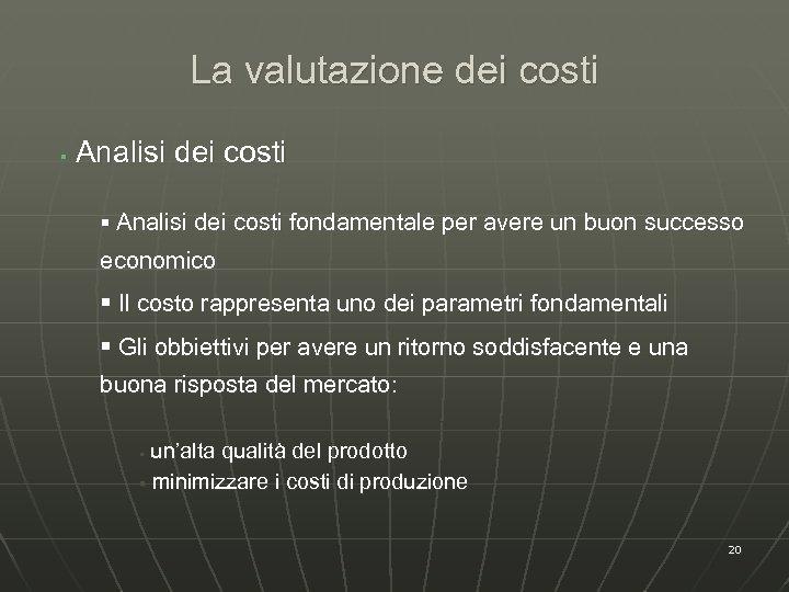 La valutazione dei costi § Analisi dei costi fondamentale per avere un buon successo