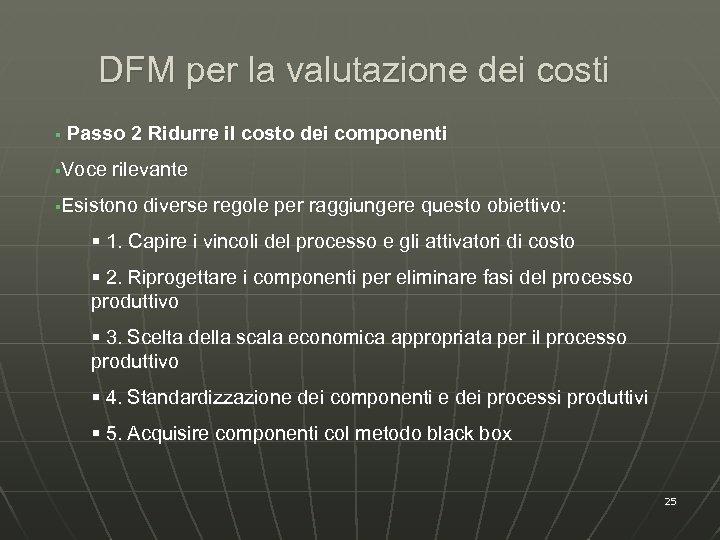 DFM per la valutazione dei costi § Passo 2 Ridurre il costo dei componenti