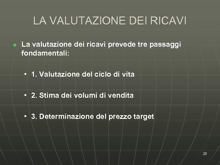 LA VALUTAZIONE DEI RICAVI n La valutazione dei ricavi prevede tre passaggi fondamentali: •