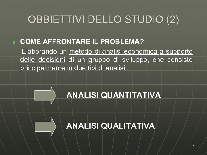 OBBIETTIVI DELLO STUDIO (2) n COME AFFRONTARE IL PROBLEMA? Elaborando un metodo di analisi