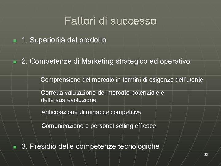 Fattori di successo n 1. Superiorità del prodotto n 2. Competenze di Marketing strategico