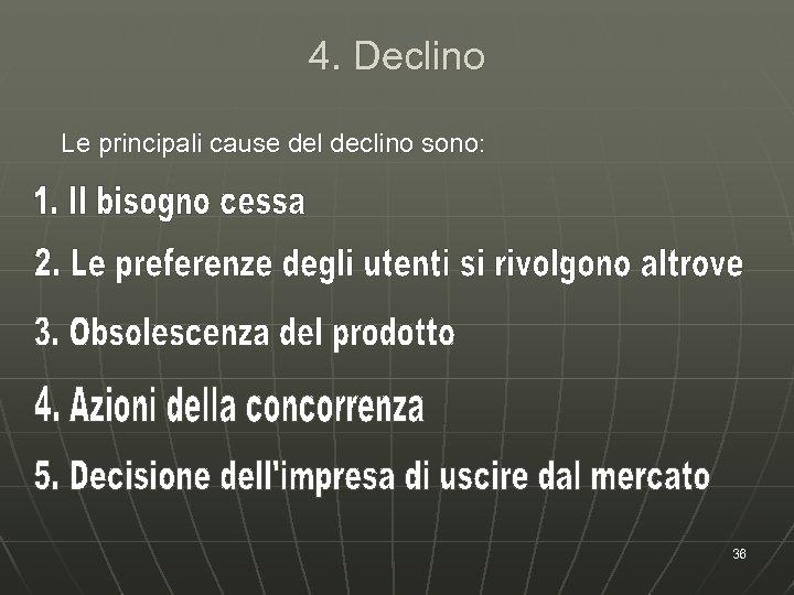 4. Declino Le principali cause del declino sono: 36