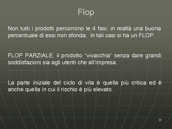 Flop Non tutti i prodotti percorrono le 4 fasi; in realtà una buona percentuale