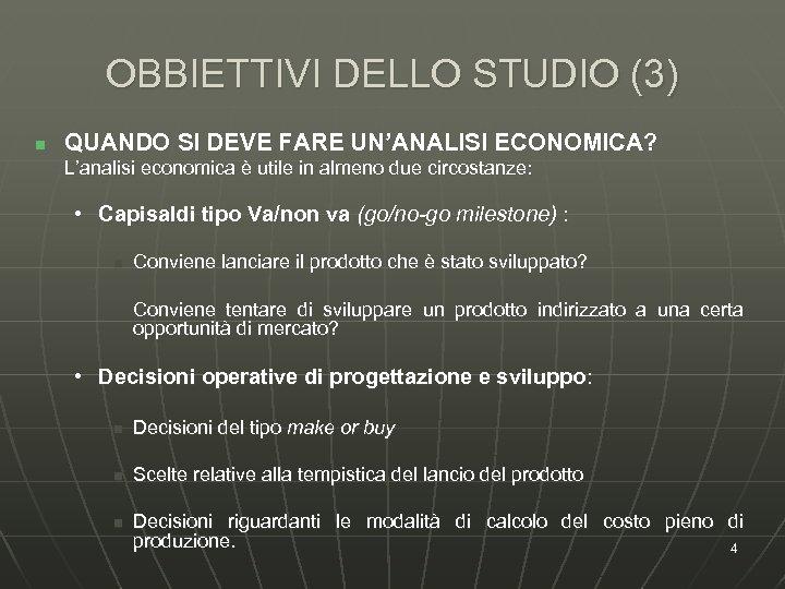 OBBIETTIVI DELLO STUDIO (3) n QUANDO SI DEVE FARE UN'ANALISI ECONOMICA? L'analisi economica è