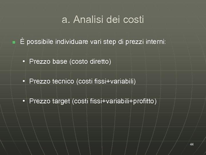 a. Analisi dei costi n È possibile individuare vari step di prezzi interni: •