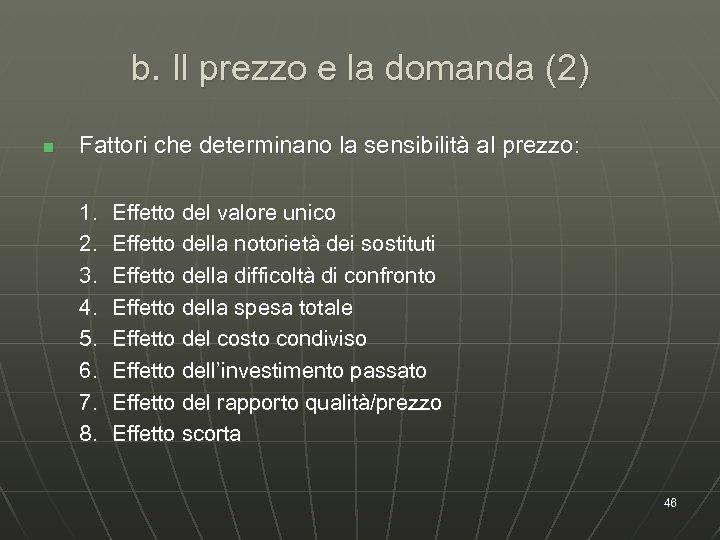 b. Il prezzo e la domanda (2) n Fattori che determinano la sensibilità al