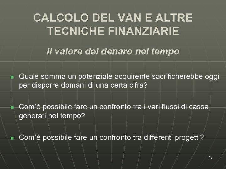 CALCOLO DEL VAN E ALTRE TECNICHE FINANZIARIE Il valore del denaro nel tempo n
