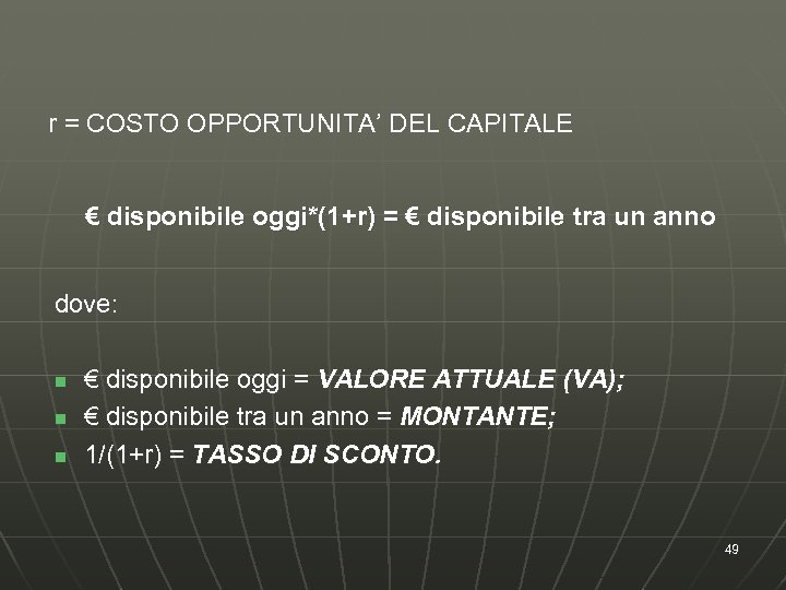 r = COSTO OPPORTUNITA' DEL CAPITALE € disponibile oggi*(1+r) = € disponibile tra un
