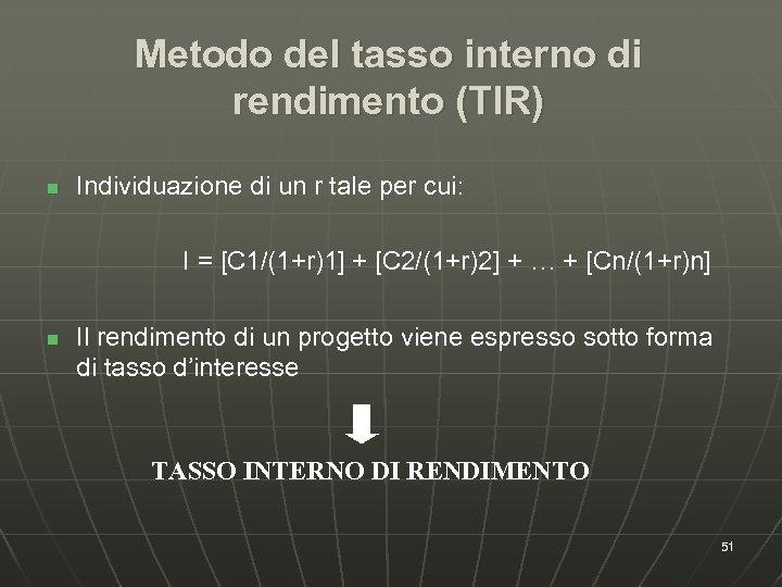 Metodo del tasso interno di rendimento (TIR) n Individuazione di un r tale per
