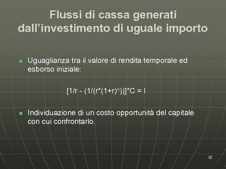Flussi di cassa generati dall'investimento di uguale importo n Uguaglianza tra il valore di