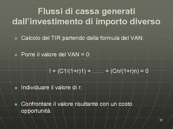 Flussi di cassa generati dall'investimento di importo diverso n Calcolo del TIR partendo dalla