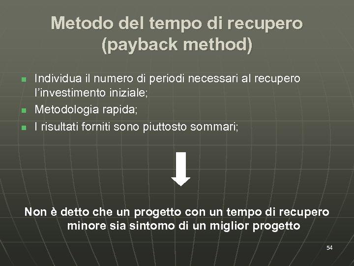 Metodo del tempo di recupero (payback method) n n n Individua il numero di