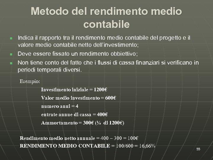 Metodo del rendimento medio contabile n n n Indica il rapporto tra il rendimento