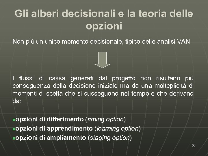 Gli alberi decisionali e la teoria delle opzioni Non più un unico momento decisionale,