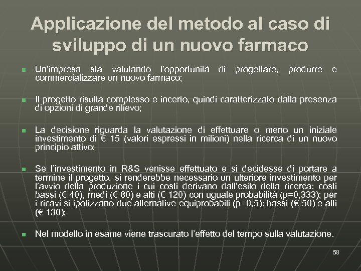 Applicazione del metodo al caso di sviluppo di un nuovo farmaco n n n