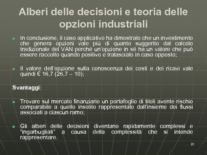 Alberi delle decisioni e teoria delle opzioni industriali n n In conclusione, il caso