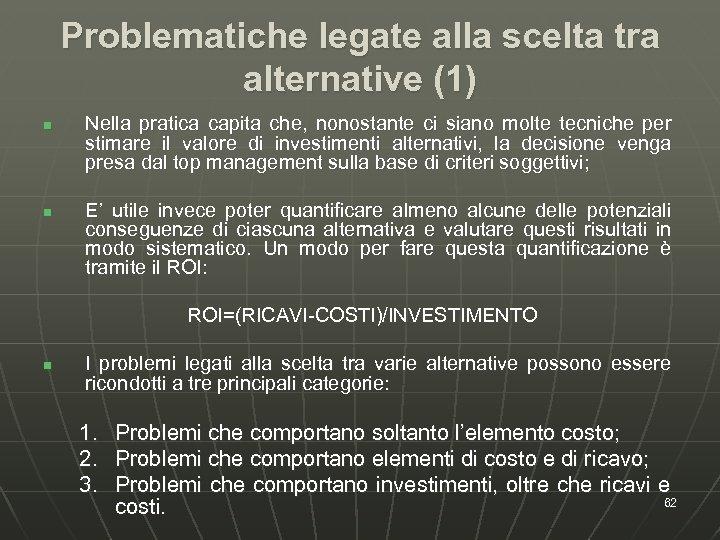 Problematiche legate alla scelta tra alternative (1) n n Nella pratica capita che, nonostante