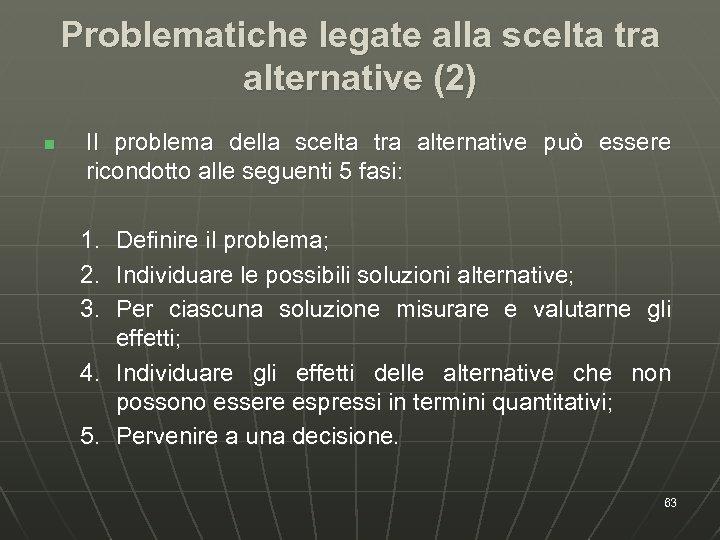 Problematiche legate alla scelta tra alternative (2) n Il problema della scelta tra alternative
