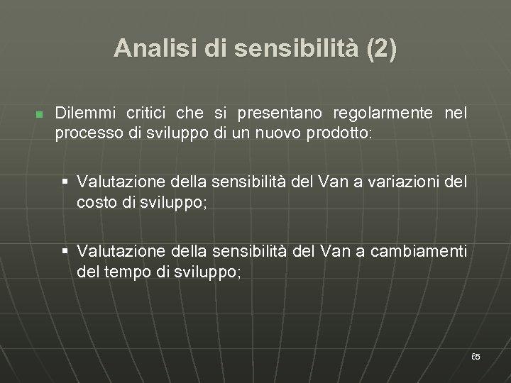 Analisi di sensibilità (2) n Dilemmi critici che si presentano regolarmente nel processo di