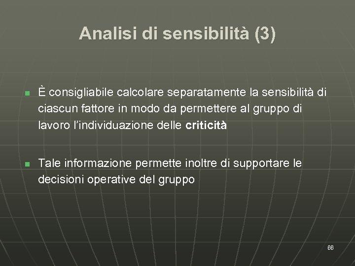 Analisi di sensibilità (3) n n È consigliabile calcolare separatamente la sensibilità di ciascun