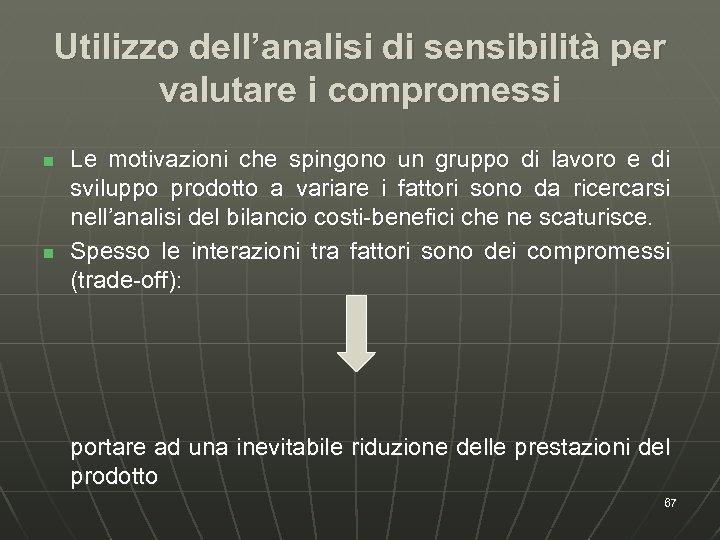 Utilizzo dell'analisi di sensibilità per valutare i compromessi n n Le motivazioni che spingono