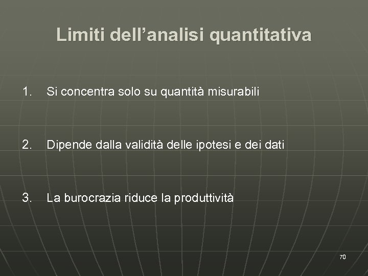 Limiti dell'analisi quantitativa 1. Si concentra solo su quantità misurabili 2. Dipende dalla validità