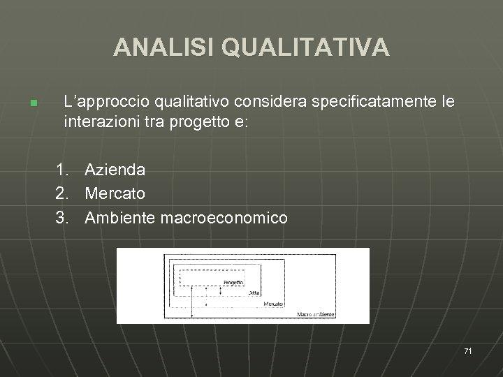 ANALISI QUALITATIVA n L'approccio qualitativo considera specificatamente le interazioni tra progetto e: 1. 2.
