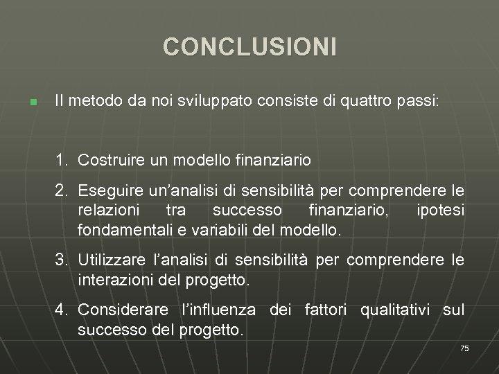 CONCLUSIONI n Il metodo da noi sviluppato consiste di quattro passi: 1. Costruire un