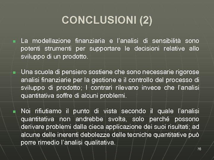 CONCLUSIONI (2) n n n La modellazione finanziaria e l'analisi di sensibilità sono potenti