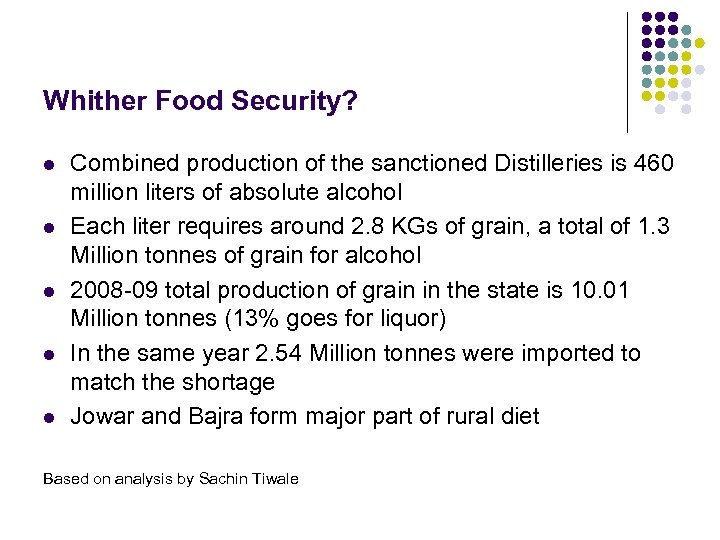 Whither Food Security? l l l Combined production of the sanctioned Distilleries is 460