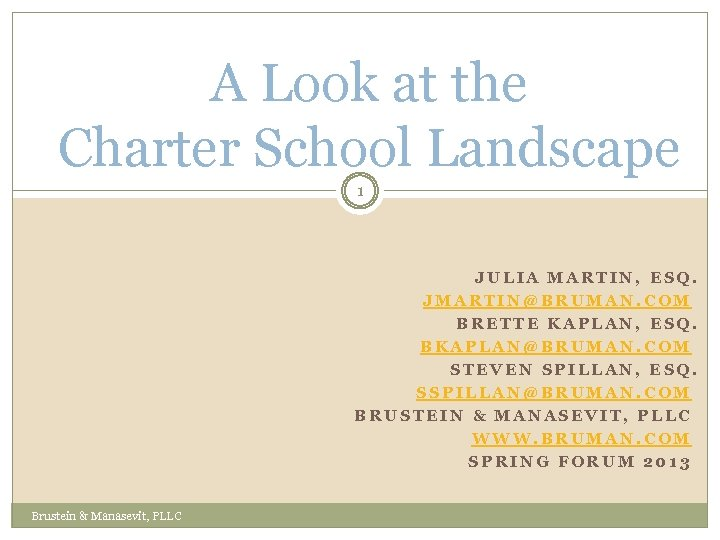 A Look at the Charter School Landscape 1 JULIA MARTIN, ESQ. JMARTIN@BRUMAN. COM BRETTE