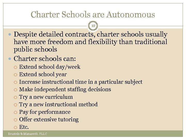 Charter Schools are Autonomous 12 Despite detailed contracts, charter schools usually have more freedom