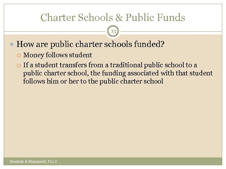 Charter Schools & Public Funds 13 How are public charter schools funded? Money follows