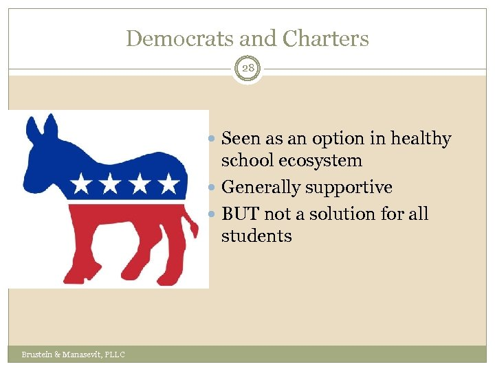Democrats and Charters 28 Seen as an option in healthy school ecosystem Generally supportive