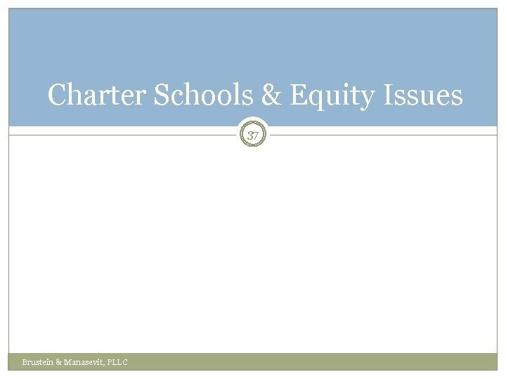 Charter Schools & Equity Issues 37 Brustein & Manasevit, PLLC