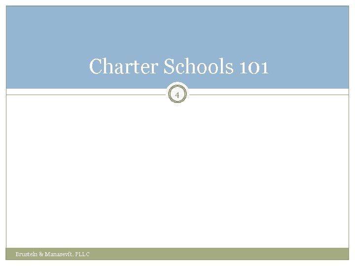 Charter Schools 101 4 Brustein & Manasevit, PLLC
