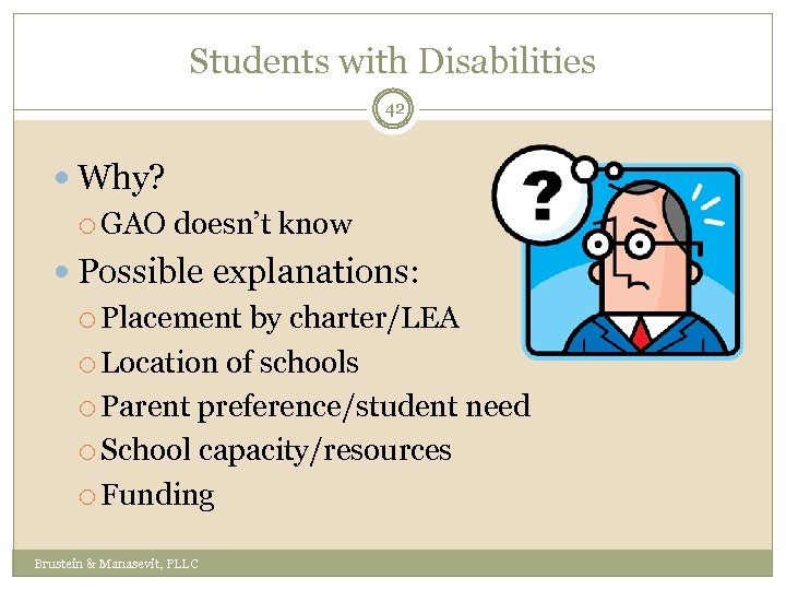 Students with Disabilities 42 Why? GAO doesn't know Possible explanations: Placement by charter/LEA Location