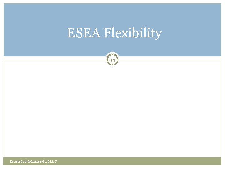 ESEA Flexibility 44 Brustein & Manasevit, PLLC