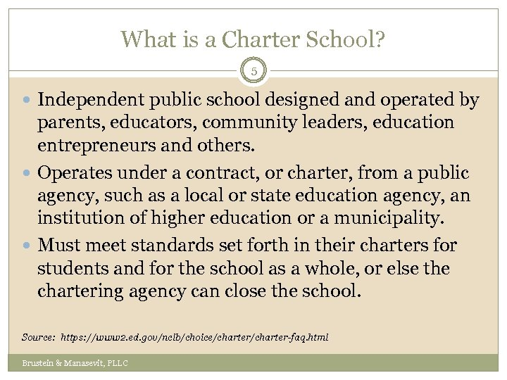 What is a Charter School? 5 Independent public school designed and operated by parents,