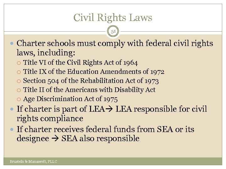 Civil Rights Laws 51 Charter schools must comply with federal civil rights laws, including: