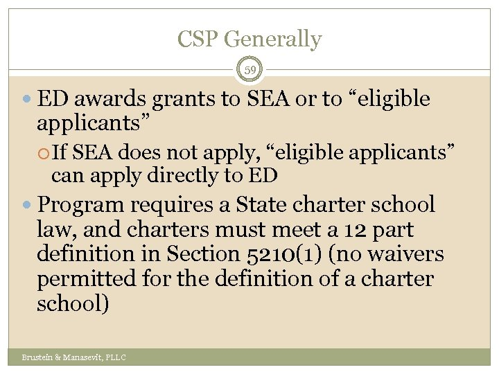 "CSP Generally 59 ED awards grants to SEA or to ""eligible applicants"" If SEA"