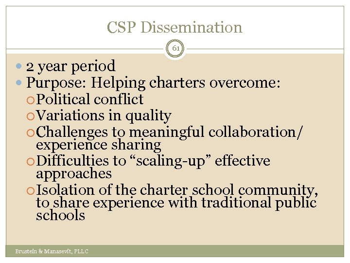 CSP Dissemination 61 2 year period Purpose: Helping charters overcome: Political conflict Variations in