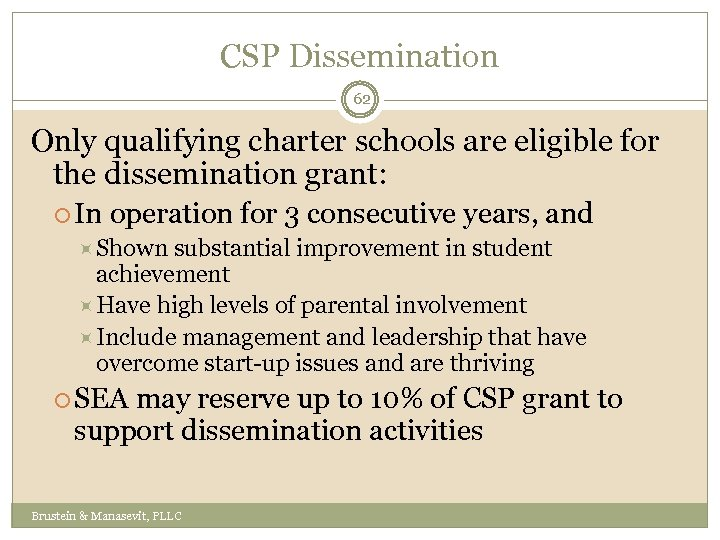 CSP Dissemination 62 Only qualifying charter schools are eligible for the dissemination grant: In