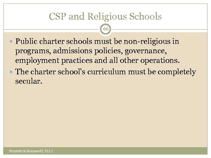 CSP and Religious Schools 66 Public charter schools must be non-religious in programs, admissions
