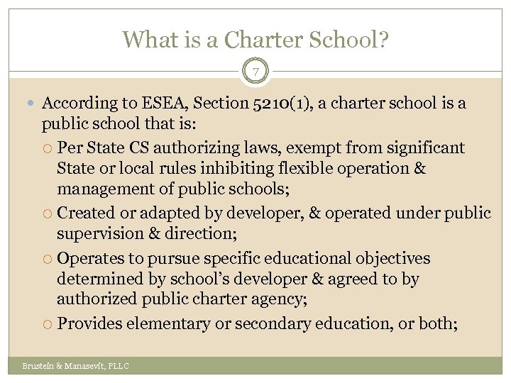 What is a Charter School? 7 According to ESEA, Section 5210(1), a charter school