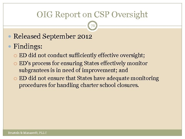 OIG Report on CSP Oversight 71 Released September 2012 Findings: ED did not conduct
