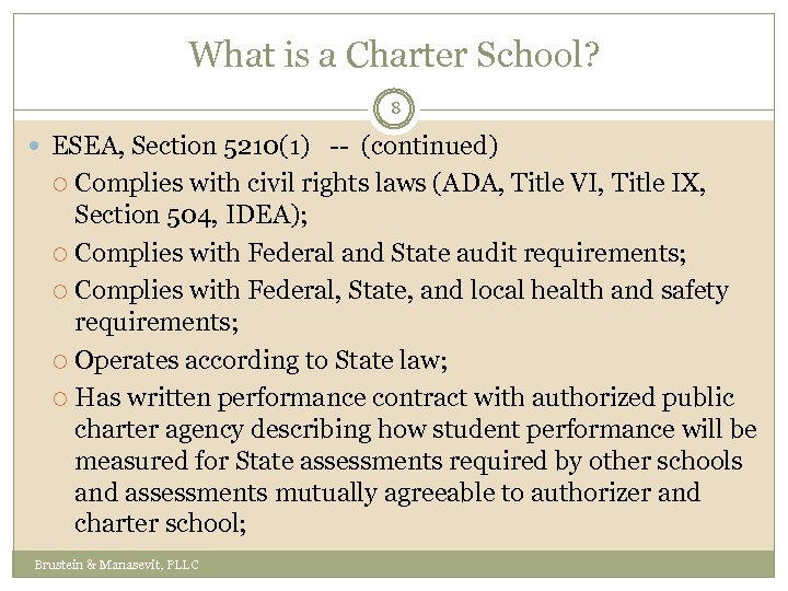 What is a Charter School? 8 ESEA, Section 5210(1) -- (continued) Complies with civil